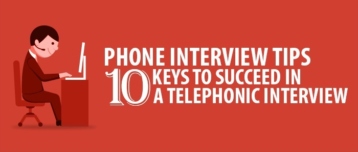 Phone Interview Tips: 10 Keys to succeed in a telephonic interview
