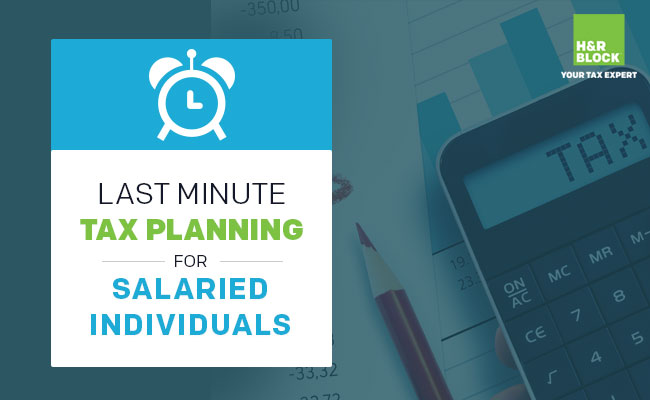 Last minute tax planning for salaried people