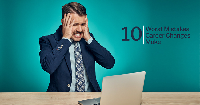 The 10 Worst Mistakes Career Changers Make