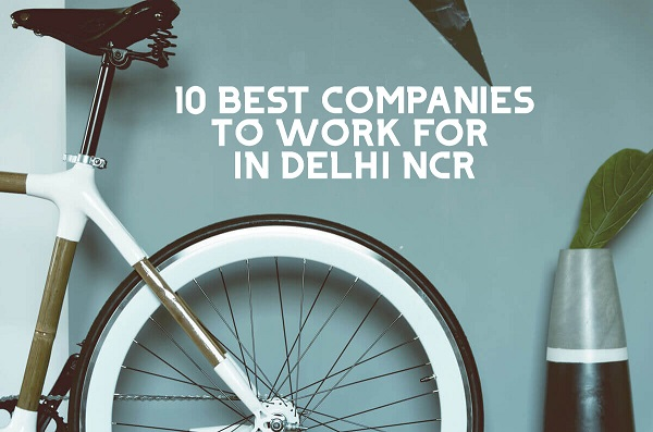 10 Best Companies To Work For In Delhi Ncr Monsterindia Com